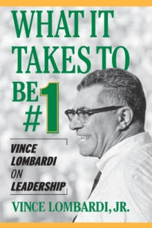 What it Takes to be #1 : Vince Lombardi on Leadership, Paperback