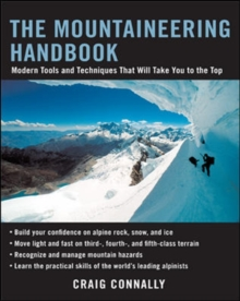 The Mountaineering Handbook : Modern Tools and Techniques That Will Take You to the Top, Paperback