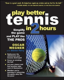 Play Better Tennis in Two Hours : Simplify the Game and Play Like the Pros, Paperback