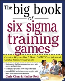 The Big Book of Six Sigma Training Games : Proven Ways to Teach Basic DMAIC Principles and Quality Improvement Tools, Paperback