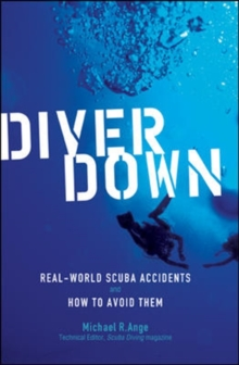 Diver Down : Real-world Scuba Accidents and How to Avoid Them, Paperback