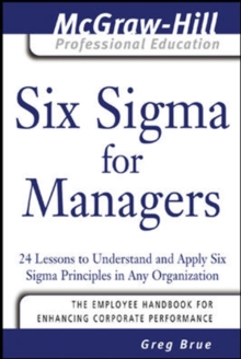Six Sigma for Managers : 24 Lessons to Understand and Apply Six Sigma Principles in Any Organization, Paperback