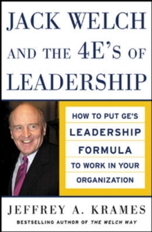 Jack Welch and the 4 E's of Leadership : How to Put GE's Leadership Formula to Work in Your Organization, Hardback Book