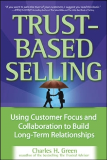 Trust-based Selling : Using Customer Focus and Collaboration to Build Long-term Relationships, Hardback