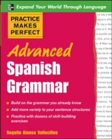 Practice Makes Perfect: Advanced Spanish Grammar : All You Need to Know for Better Communication, Paperback