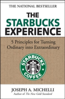 The Starbucks Experience : 5 Principles for Turning Ordinary into Extraordinary, Hardback