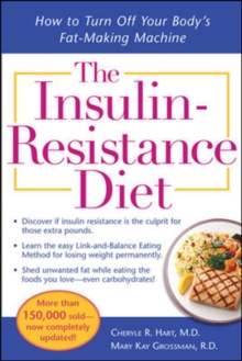 The Insulin-resistance Diet : How to Turn Off Your Body's Fat-making Machine, Paperback