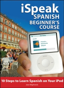 iSpeak Spanish Beginner's Course : 10 Steps to Learn Spanish on Your iPod, Mixed media product