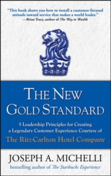 The New Gold Standard : 5 Leadership Principles for Creating a Legendary Customer Experience Courtesy of the Ritz-Carlton Hotel Company, Hardback