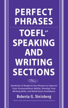 Perfect Phrases for the TOEFL Speaking and Writing Sections : Hundreds of Ready-to-Use Phrases to Improve Your Conversational Ability, Develop Your Writing Skills, and Build Exam Confidence, Paperback