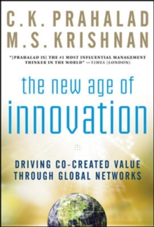 The New Age of Innovation : Driving Cocreated Value Through Global Networks, Hardback