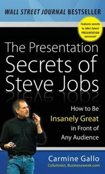 The Presentation Secrets of Steve Jobs : How to Be Insanely Great in Front of Any Audience, Hardback Book