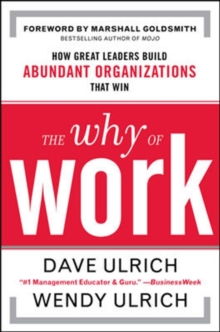 The Why of Work: How Great Leaders Build Abundant Organizations That Win, Hardback Book