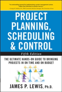 Project Planning, Scheduling, and Control: The Ultimate Hands-On Guide to Bringing Projects in On Time and On Budget, Hardback