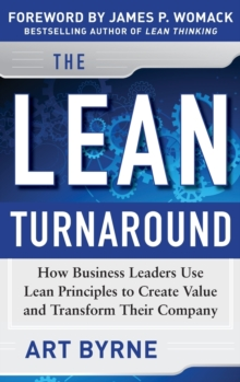 The Lean Turnaround : How Business Leaders Use Lean Principles to Create Value and Transform Their Company, Hardback