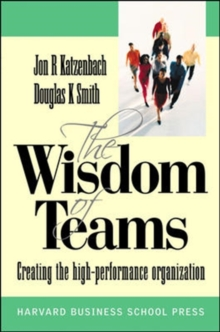Wisdom of Teams : Creating the High Performance Organisation European Version, Paperback