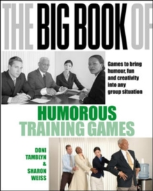 The Big Book of Humorous Training Games : Games to Bring Humour, Fun and Creativity into Any Group Situation, Paperback