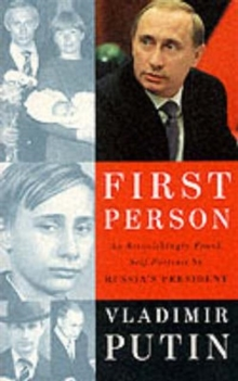 First Person : An Astonishingly Frank Self-portrait by Russia's President, Paperback Book