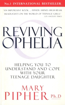 Reviving Ophelia : Helping You to Understand and Cope with Your Teenage Daughter, Paperback