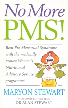 No More PMS! : Beat Pre-Menstrual Syndrome with the Medically Proven Women's Nutritional Advisory Service Programme, Paperback Book
