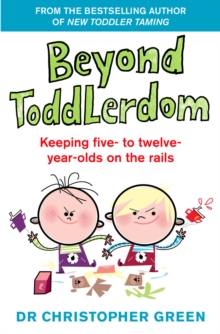 Beyond Toddlerdom : Every Parent's Guide to the 5-10s, Paperback