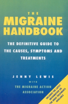 The Migraine Handbook : The Definitive Guide to the Causes, Symptoms and Treatments, Paperback