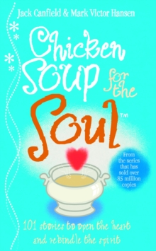 Chicken Soup for the Soul : 101 Stories to Open the Heart and Rekindle the Spirit, Paperback