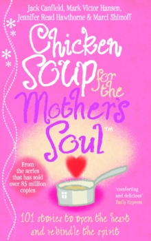 Chicken Soup for the Mother's Soul : 101 Stories to Open the Hearts and Rekindle the Spirits of Mothers, Paperback Book