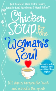 Chicken Soup for the Woman's Soul : Stories to Open the Heart and Rekindle the Spirits of Women, Paperback Book