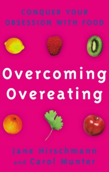 Overcoming Overeating : Conquer Your Obsession with Food Forever, Paperback