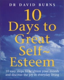 Ten Days to Great Self-Esteem : 10 Easy Steps to Brighten Your Moods and Discovering the Joy in Everyday Living, Paperback Book