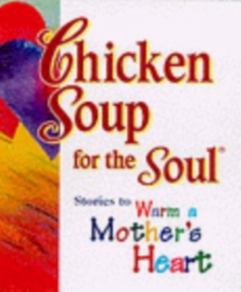 Chicken Soup for the Soul : Stories to Warm a Mother's Heart, Paperback
