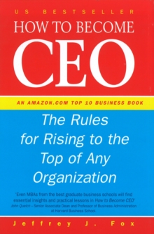How to Become CEO : The Rules for Rising to the Top of Any Organisation, Hardback