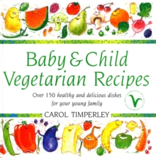Baby and Child Vegetarian Recipes : Over 150 Healthy and Delicious Dishes for Your Young Family, Hardback Book