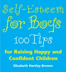 Self-esteem for Boys : 100 Tips for Raising Happy and Confident Children, Paperback Book