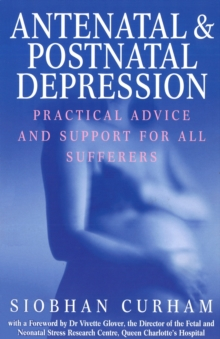 Antenatal and Postnatal Depression : Practical Advice and Support for All Sufferers, Paperback