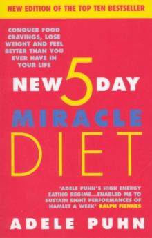 The New 5 Day Miracle Diet : Conquer Food Cravings, Lose Weight and Feel Better Than You Ever Have in Your Life, Paperback