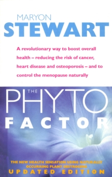 The Phyto Factor : A Revolutionary Way to Boost Overall Health - Reducing the Risk of Cancer, Heart Disease and Osteoporosis - And to Control the Menopause Naturally, Paperback Book