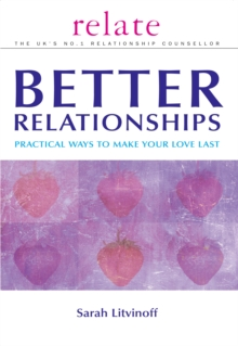 The Relate Guide to Better Relationships : Practical Ways to Make Your Love Last From the Experts in Marriage Guidance, Paperback