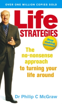 Life Strategies : The No-nonsense Approach to Turning Your Life Around, Paperback
