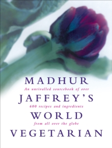 Madhur Jaffrey's World Vegetarian : An Unrivalled Sourcebook of Over 600 Recipes and Ingredients from All Over the Globe, Hardback