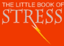 The Little Book of Stress : Calm is for Wimps, Get Real, Get Stressed, Paperback