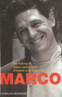 Marco Pierre White : Making of Marco Pierre White,Sharpest Chef in History, Hardback