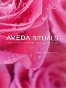 Aveda Rituals : A Daily Guide to Natural Health and Beauty, Paperback
