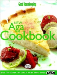 """Good Housekeeping"" New Aga Cookbook : Over 150 Recipes for Agas and Other Range Ovens, Hardback"