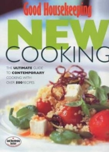 """Good Housekeeping"" New Cooking : The Ultimate Guide to Contemporary Cooking with Over 500 Recipes, Hardback Book"
