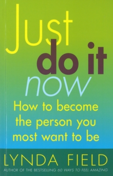 Just Do it Now : How to Become the Person You Most Want to be, Paperback