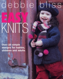 Easy Knits : Over 25 Simple Designs for Babies, Children and Adults, Paperback