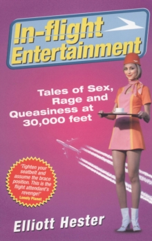 In-flight Entertainment : Tales of Sex, Rage and Queasiness at 30, 000 Feet, Paperback