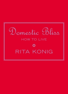 Domestic Bliss : How to Live, Hardback